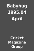 Babybug 1995.04 April by Cricket Magazine…