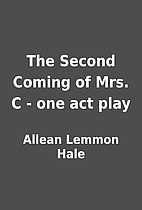 The Second Coming of Mrs. C - one act play…