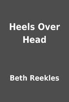 Heels Over Head by Beth Reekles