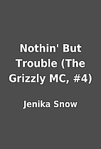 Nothin' But Trouble (The Grizzly MC, #4) by…