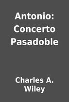 Antonio: Concerto Pasadoble by Charles A.…