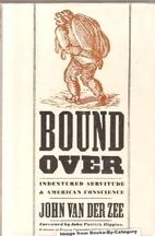 Bound Over: Indentured Servitude and…