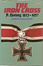 The Iron Cross: A History, 1813-1957 by…