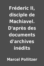 Fréderic II, disciple de Machiavel.…