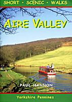 Aire Valley: Short Scenic Walks by Paul…