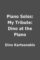 Piano Solos: My Tribute: Dino at the Piano…