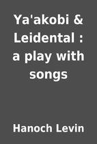 Ya'akobi & Leidental : a play with songs by…