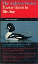 The Audubon Society Master Guide to Birding…