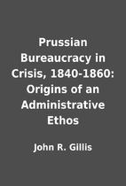 Prussian Bureaucracy in Crisis, 1840-1860:…