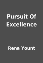 Pursuit Of Excellence by Rena Yount