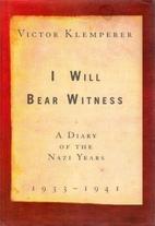 I Will Bear Witness: A Diary of the Nazi…