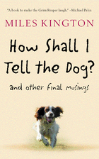 How Shall I Tell the Dog?: And Other Final…