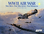 WWII Air War: The Men, the Machines, the…