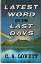 Latest Word on the Last Days by C. S. Lovett