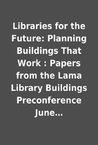 Libraries for the Future: Planning Buildings…