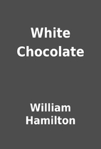 White Chocolate by William Hamilton