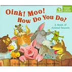 Oink! Moo! How Do You Do? A Book of Animal…
