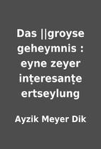 Das ||groyse geheymnis : eyne zeyer…