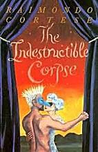 The Indestructible Corpse by Raimondo…