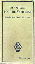 Scotland for the Motorist by J. Inglis Ker