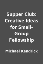 Supper Club: Creative Ideas for Small-Group…