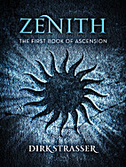 Zenith: The First Book of Ascension by Dirk…