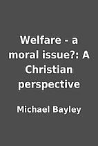 Welfare - a moral issue?: A Christian…