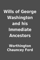 Wills of George Washington and his Immediate…