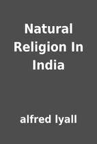 Natural Religion In India by alfred lyall