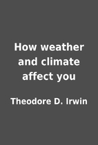 How weather and climate affect you by…