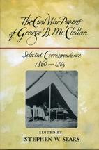 The Civil War Papers of George B. McClellan:…