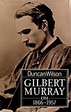 Gilbert Murray, 1866-1957 by Duncan Wilson