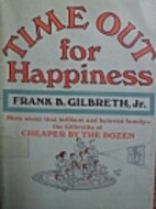 Time Out for Happiness by Frank B. Gilbreth