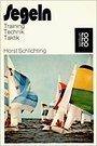 Segeln : Training, Technik, Taktik - Horst Schlichting