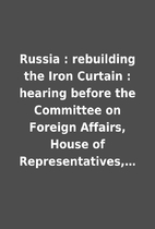 Russia : rebuilding the Iron Curtain :…