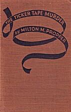 The ticker-tape murder by Milton M. Propper