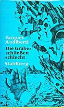 Die Gräber schliessen schlecht by Jacques…