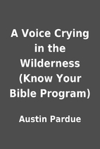 A Voice Crying in the Wilderness (Know Your…