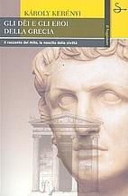 Gli dei e gli eroi della Grecia by Karoly…