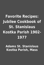 Favorite Recipes: Jubilee Cookbook of St.…