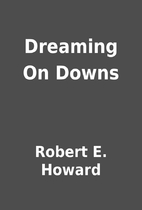 Dreaming On Downs by Robert E. Howard