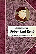 Le Bon roi René... by Jacques Levron