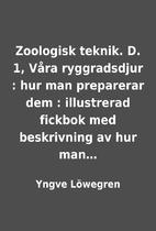 Zoologisk teknik. D. 1, Våra ryggradsdjur :…