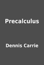Precalculus by Dennis Carrie