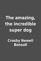 The amazing, the incredible super dog by…