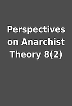 Perspectives on Anarchist Theory 8(2)