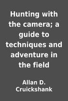 Hunting with the camera; a guide to…