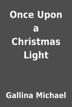Once Upon a Christmas Light by Gallina…