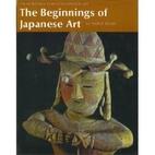 The Beginnings of Japanese Art (The…