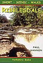 Ribblesdale: Short Scenic Walks by Paul…